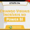 4 - Criando Visuais Incríveis no Power BI