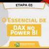 3 - Essencial de DAX no Power BI