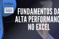 Módulo Básico (Fundamentos da Alta Performance no Excel) #D1