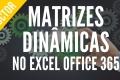 Matrizes Dinâmicas no Excel Office 365