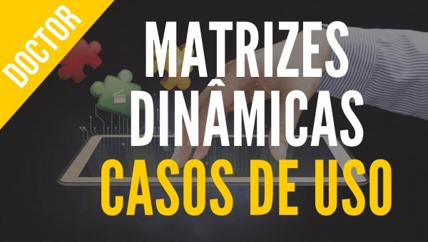 Matrizes Dinâmicas - Casos de Uso